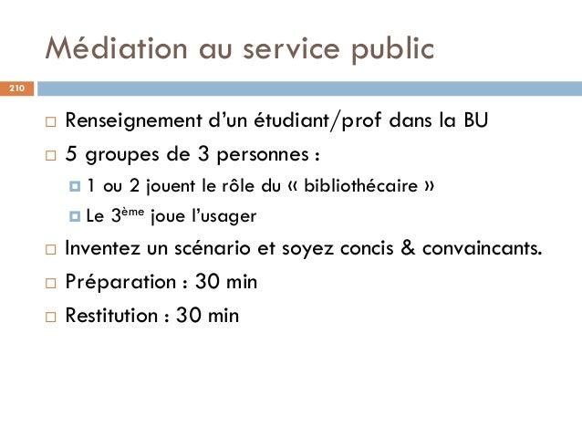 Médiation au service public 210  Renseignement d'un étudiant/prof dans la BU  5 groupes de 3 personnes :  1 ou 2 jouent...