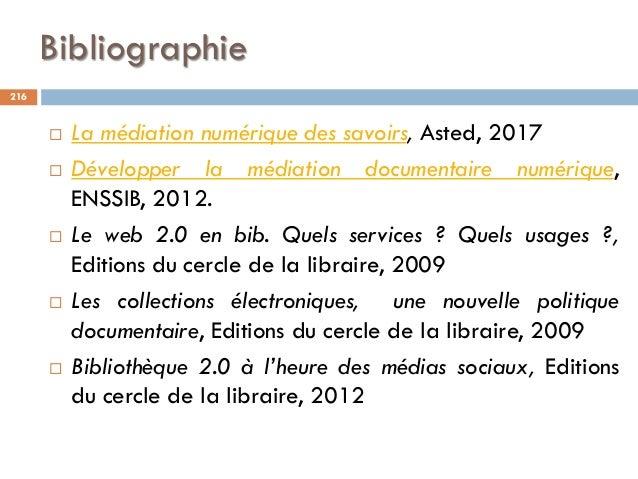 Bibliographie  La médiation numérique des savoirs, Asted, 2017  Développer la médiation documentaire numérique, ENSSIB, ...