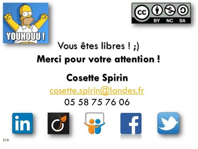 218 Cosette Spirin cosette.spirin@landes.fr 05 58 75 76 06 Vous êtes libres ! ;) Merci pour votre attention !