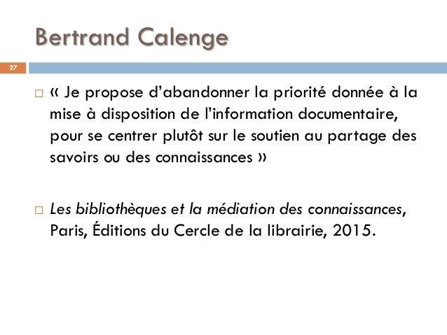 Bertrand Calenge  « Je propose d'abandonner la priorité donnée à la mise à disposition de l'information documentaire, pou...