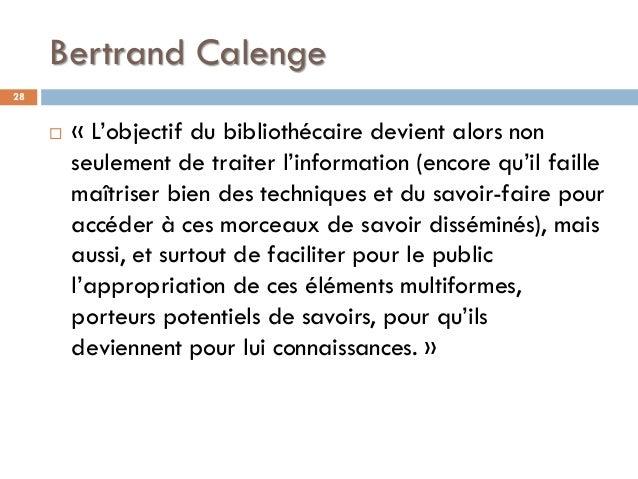 Bertrand Calenge  « L'objectif du bibliothécaire devient alors non seulement de traiter l'information (encore qu'il faill...