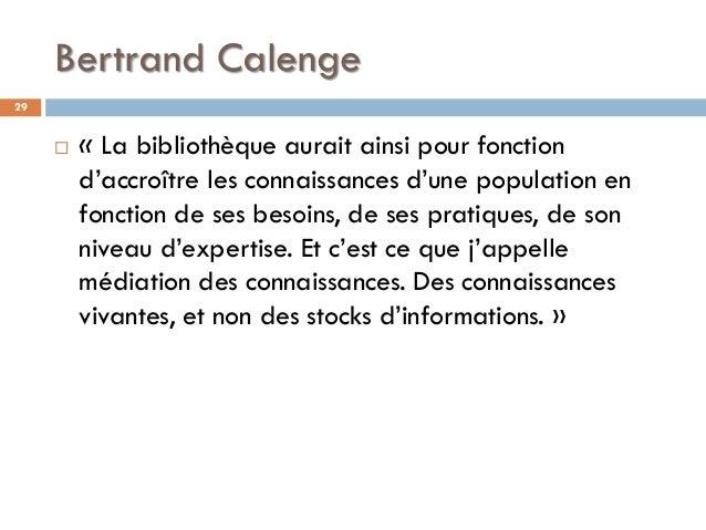 Bertrand Calenge  « La bibliothèque aurait ainsi pour fonction d'accroître les connaissances d'une population en fonction...