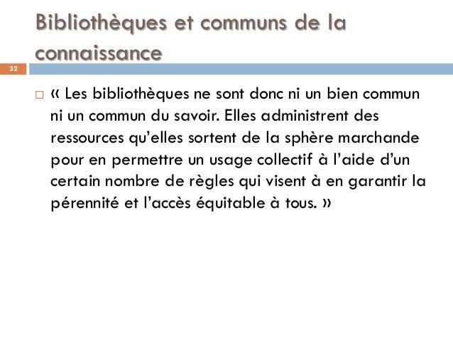 Bibliothèques et communs de la connaissance  « Les bibliothèques ne sont donc ni un bien commun ni un commun du savoir. E...