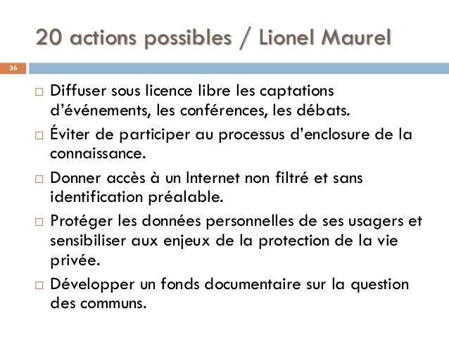 20 actions possibles / Lionel Maurel 36  Diffuser sous licence libre les captations d'événements, les conférences, les dé...