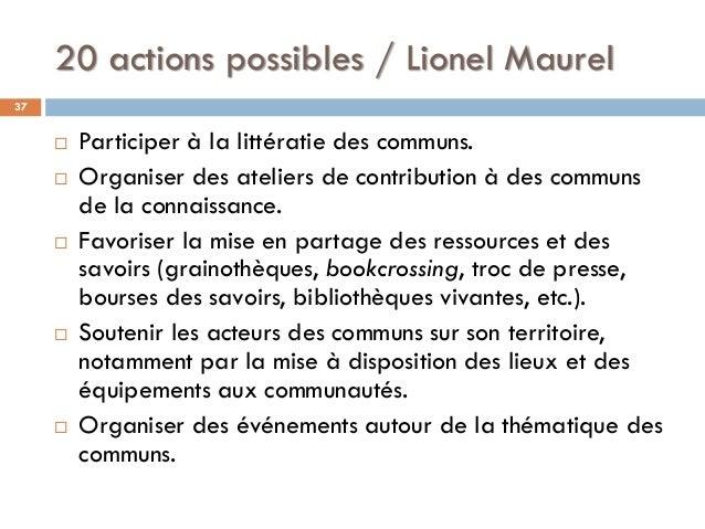 20 actions possibles / Lionel Maurel 37  Participer à la littératie des communs.  Organiser des ateliers de contribution...