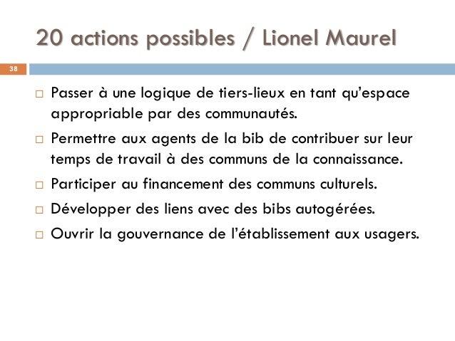 20 actions possibles / Lionel Maurel 38  Passer à une logique de tiers-lieux en tant qu'espace appropriable par des commu...