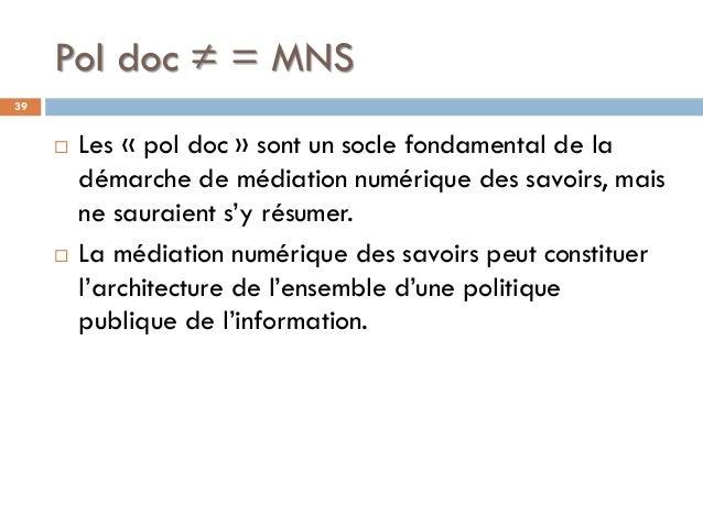 Pol doc ≠ = MNS  Les « pol doc » sont un socle fondamental de la démarche de médiation numérique des savoirs, mais ne sau...