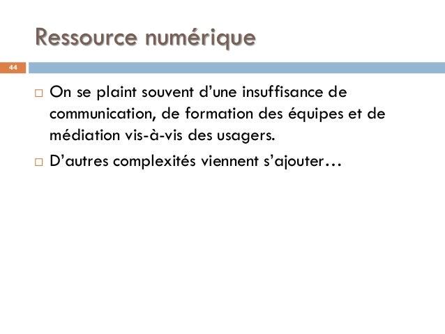 Ressource numérique 44  On se plaint souvent d'une insuffisance de communication, de formation des équipes et de médiatio...