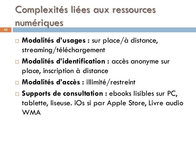 Complexités liées aux ressources numériques45  Modalités d'usages : sur place/à distance, streaming/téléchargement  Moda...