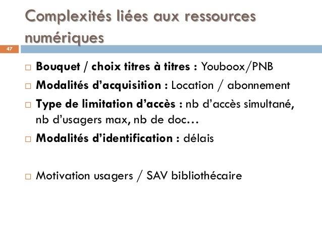 Complexités liées aux ressources numériques47  Bouquet / choix titres à titres : Youboox/PNB  Modalités d'acquisition : ...