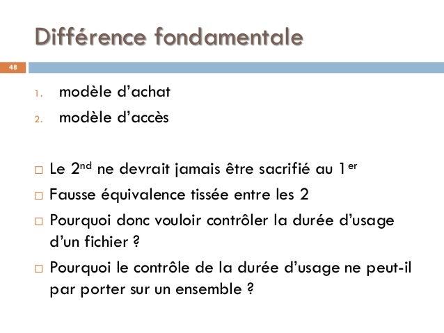 Différence fondamentale 48 1. modèle d'achat 2. modèle d'accès  Le 2nd ne devrait jamais être sacrifié au 1er  Fausse éq...