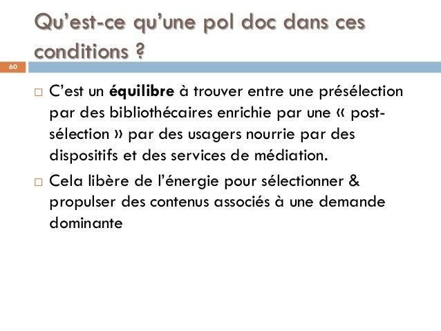 Qu'est-ce qu'une pol doc dans ces conditions ?60  C'est un équilibre à trouver entre une présélection par des bibliothéca...