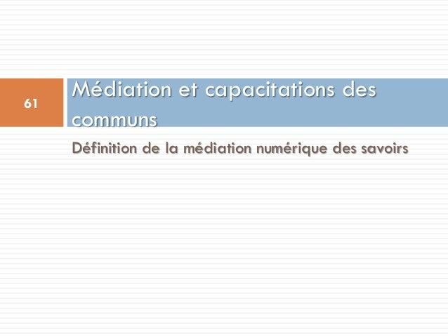 Définition de la médiation numérique des savoirs Médiation et capacitations des communs 61