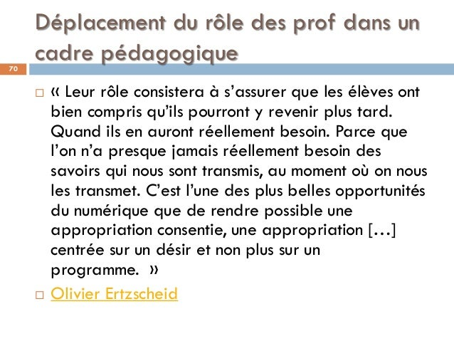 Déplacement du rôle des prof dans un cadre pédagogique  « Leur rôle consistera à s'assurer que les élèves ont bien compri...