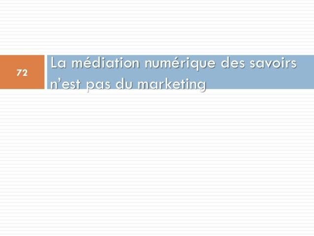La médiation numérique des savoirs n'est pas du marketing 72