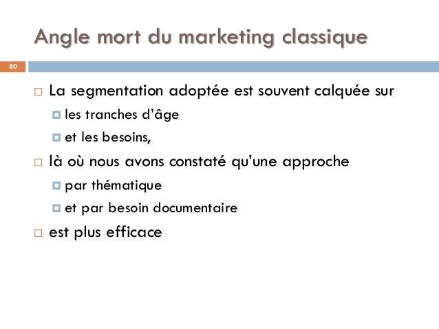 Angle mort du marketing classique 80  La segmentation adoptée est souvent calquée sur  les tranches d'âge  et les besoi...
