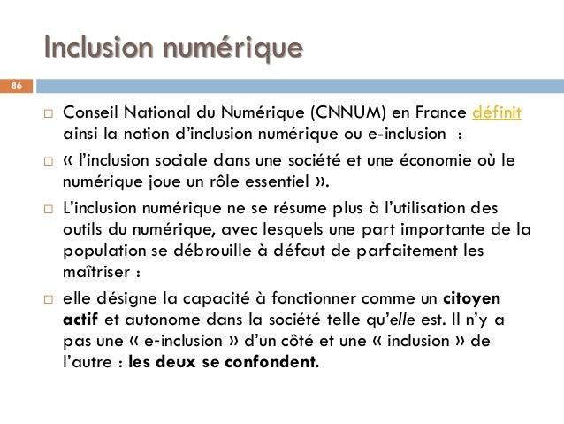 Inclusion numérique 86  Conseil National du Numérique (CNNUM) en France définit ainsi la notion d'inclusion numérique ou ...