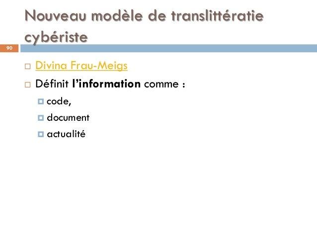 Nouveau modèle de translittératie cybériste90  Divina Frau-Meigs  Définit l'information comme :  code,  document  act...