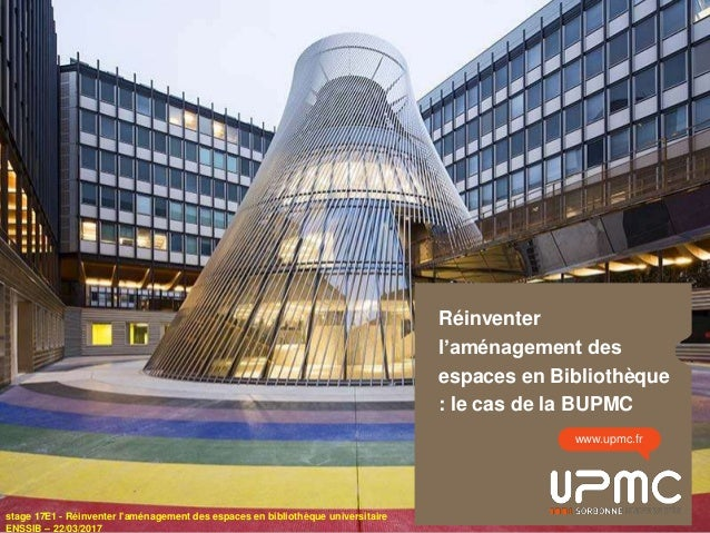 Réinventer l'aménagement des espaces en Bibliothèque : le cas de la BUPMC www.upmc.fr stage 17E1 - Réinventer l'aménagemen...