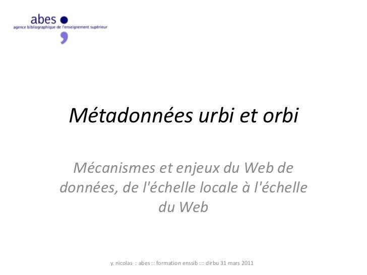 Métadonnées urbi et orbi <br />Mécanismes et enjeux du Web de données, de l'échelle locale à l'échelle du Web<br />y. nico...