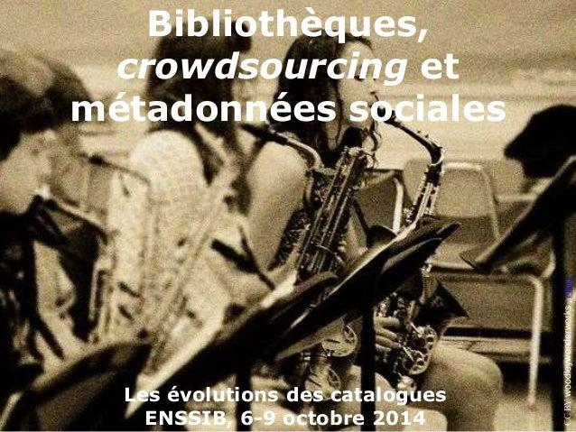 CC BY woodleywonderworks , Flickr  Bibliothèques,  crowdsourcing et  métadonnées sociales  Les évolutions des catalogues  ...