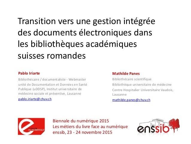 Transition vers une gestion intégrée des documents électroniques dans les bibliothèques académiques suisses romandes Pablo...