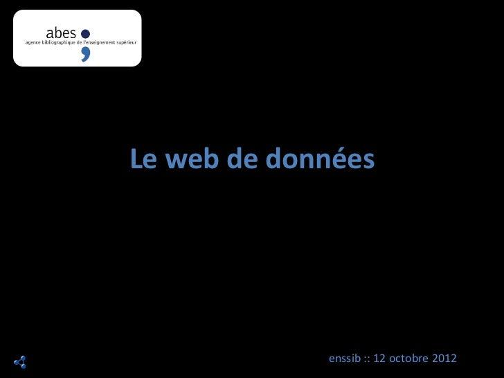 Le web de données             enssib :: 12 octobre 2012