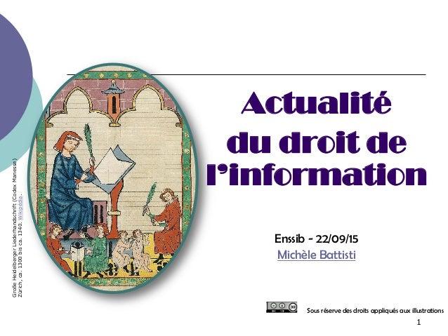 1 Actualité du droit de l'information Enssib - 22/09/15 Michèle Battisti Sous réserve des droits appliqués aux illustratio...