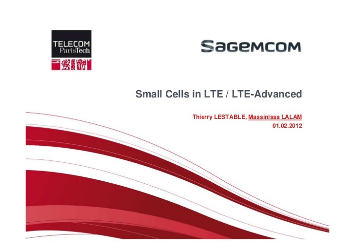 Small Cells in LTE / LTE-Advanced           Thierry LESTABLE, Massinissa LALAM                                     01.02.2...