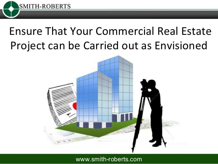 Ensure That Your Commercial Real EstateProject can be Carried out as Envisioned             www.smith-roberts.com