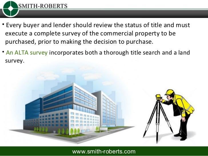 • Every buyer and lender should review the status of title and must execute a complete survey of the commercial property t...