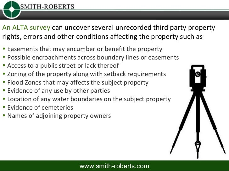 An ALTA survey can uncover several unrecorded third party propertyrights, errors and other conditions affecting the proper...