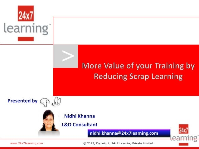 www.24x7learning.com © 2013, Copyright, 24x7 Learning Private Limited. > nidhi.khanna@24x7learning.com