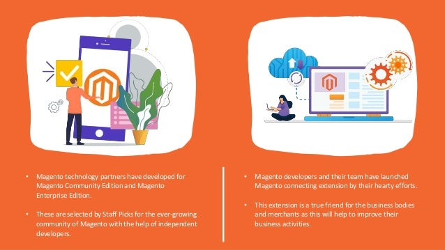 • Magento developers and their team have launched Magento connecting extension by their hearty efforts. • This extension i...
