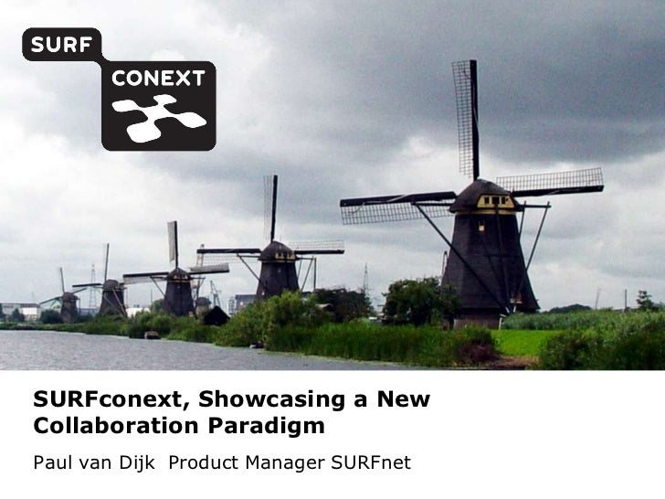 SURFconext, Showcasing a New Collaboration Paradigm<br />Paul van Dijk  Product Manager SURFnet<br />