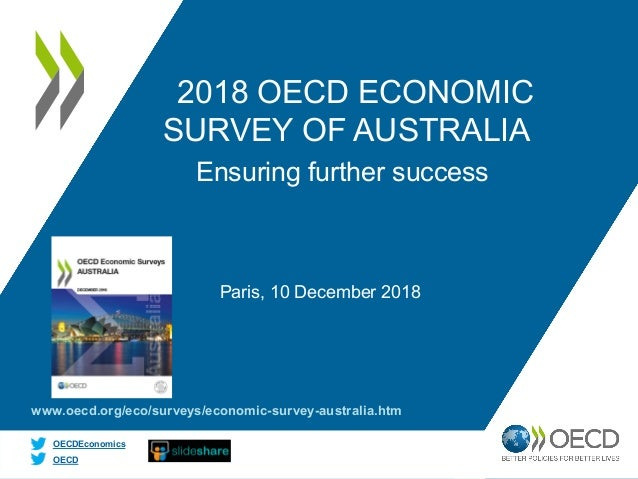 OECD OECDEconomics 2018 OECD ECONOMIC SURVEY OF AUSTRALIA Paris, 10 December 2018 Ensuring further success www.oecd.org/ec...