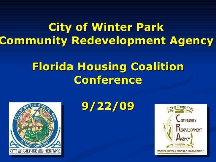 City of Winter Park  Community Redevelopment Agency  Florida Housing Coalition Conference 9/22/09