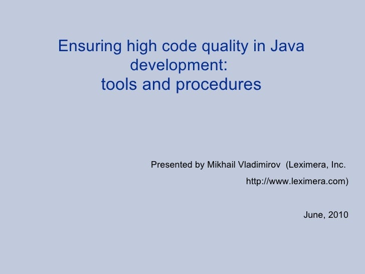 Ensuring high code quality in Java development :  tools and procedures     Presented by Mikhail Vladimirov  (Leximera, Inc...