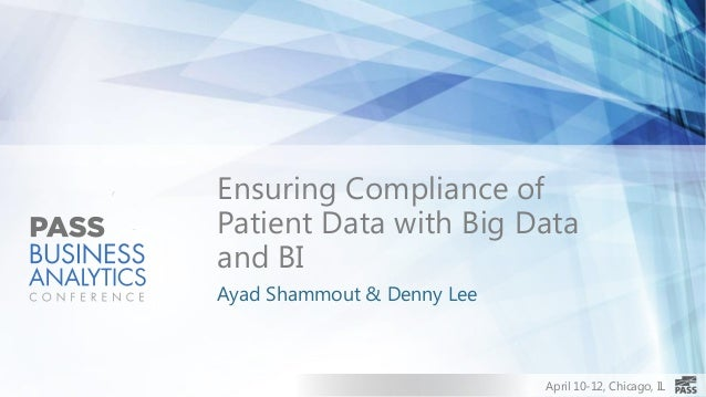 April 10-12, Chicago, ILEnsuring Compliance ofPatient Data with Big Dataand BIAyad Shammout & Denny Lee