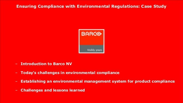 Ensuring Compliance with Environmental Regulations: Case Study– Introduction to Barco NV– Today's challenges in environmen...