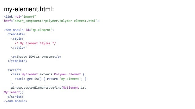 Rendered Result: Shadow DOM is awesome Paragraph in the main document my-element.html: <style> :host { } p { border: 3px s...