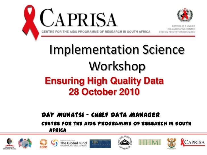 Implementation Science Workshop<br />Ensuring High Quality Data<br />28 October 2010<br />Day Munatsi - Chief Data Manager...