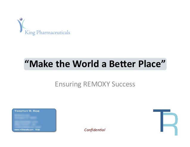 """Make	  the	  World	  a	  Be/er	  Place""	                              Ensuring	  REMOXY	  Success	  Timothy R. Roe!82 She..."