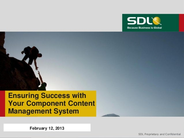 Ensuring Success withYour Component ContentManagement System     February 12, 2013                         SDL Proprietary...