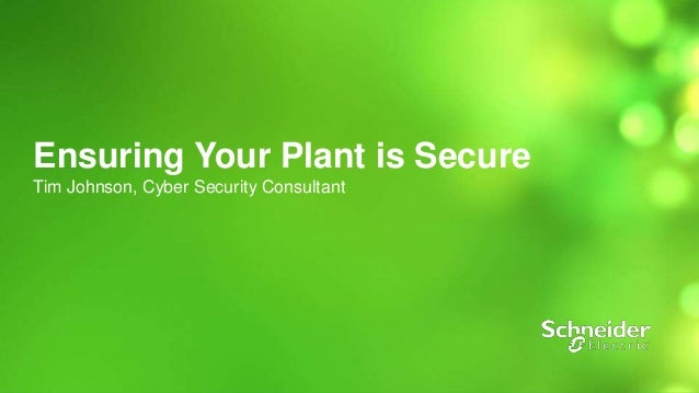 1  Ensuring Your Plant is Secure  Tim Johnson, Cyber Security Consultant