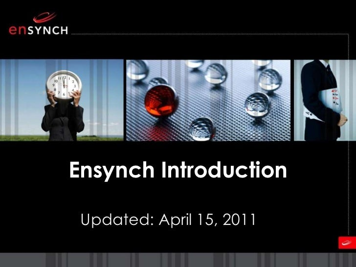 Ensynch Introduction<br />Updated: April 15, 2011<br />