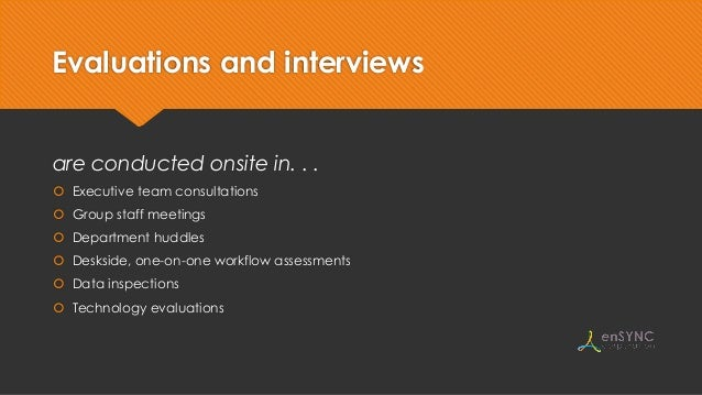 Evaluations and interviews are conducted onsite in. . .  Executive team consultations  Group staff meetings  Department...