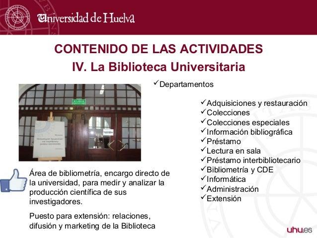 CONTENIDO DE LAS ACTIVIDADES IV. La Biblioteca Universitaria Departamentos Adquisiciones y restauración Colecciones Co...