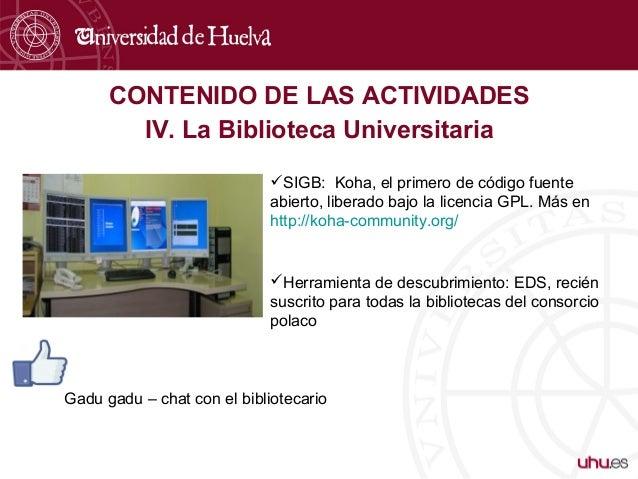 CONTENIDO DE LAS ACTIVIDADES IV. La Biblioteca Universitaria SIGB: Koha, el primero de código fuente abierto, liberado ba...