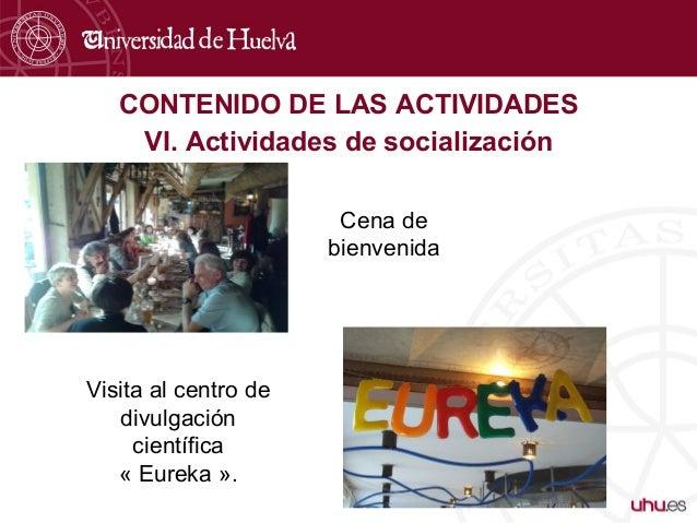 CONTENIDO DE LAS ACTIVIDADES VI. Actividades de socialización Cena de bienvenida Visita al centro de divulgación científic...
